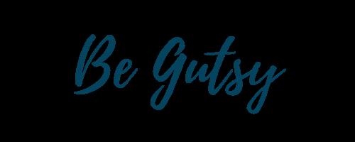 Be Gutsy
