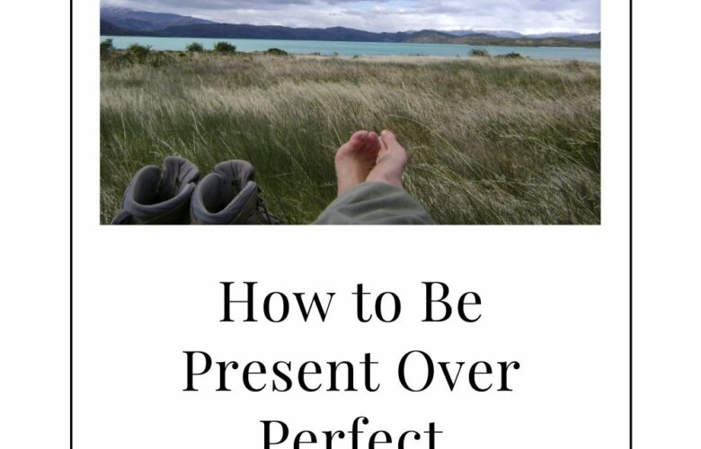 Present Over Perfect review